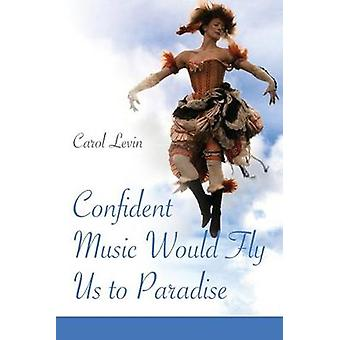 Confident Music Would Fly Us to Paradise by Levin & Carol