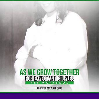 As We Grow Together Her Workbook For Expecting Couples by GAGE & ONEDIA NICOLE