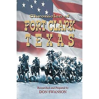 Chronicles of Fort Clark Texas by Swanson & Don