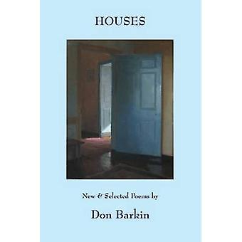 Houses New and Selected Poems by Don Barkin by Barkin & Don