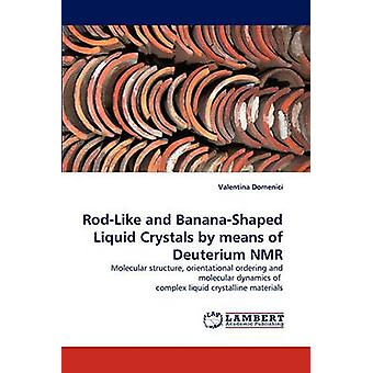 RodLike and BananaShaped Liquid Crystals by Means of Deuterium NMR by Domenici & Valentina