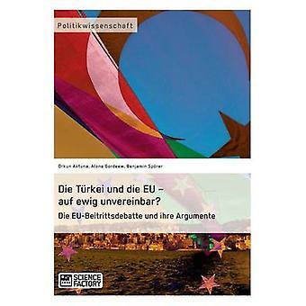 Die Trkei und die EU  auf ewig unvereinbar Die EUBeitrittsdebatte und ihre Argumente by Aktuna & Orkun