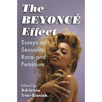Beyonc Effect Essays on Sexuality Race and Feminism by TrierBieniek & Adrienne