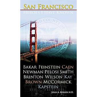 San Francisco Heroes I Have Known by Kerner & John A