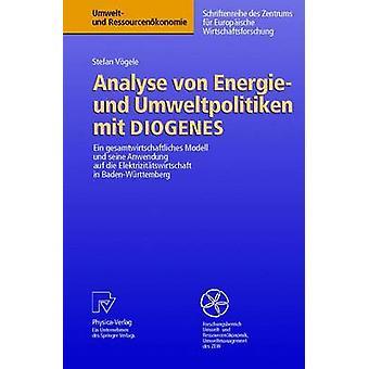 Analyse von Energie und Umweltpolitiken mit DIOGENES  Ein gesamtwirtschaftliches Modell und seine Anwendung auf die Elektrizittswirtschaft in BadenWrttemberg by Vgele & Stefan