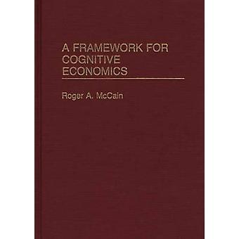 A Framework for Cognitive Economics by Roger A. McCain - 978027594142