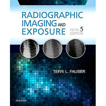 Radiographic Imaging and Exposure (5th Revised edition) by Terri L. F