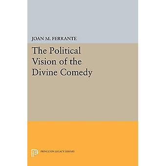 The Political Vision of the Divine Comedy by Joan M. Ferrante - 97806