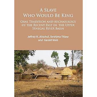 A Slave Who Would be King - Oral Tradition and Archaeology of the Rece