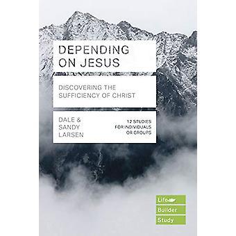 Depending on Jesus (LifeBuilder Bible Studies) - Discovering the Suffi