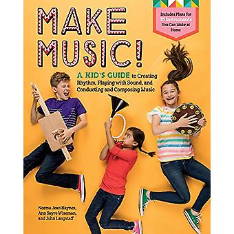 Make Music! - A Kid's Guide to Creating Rhythm - Playing with Sound an