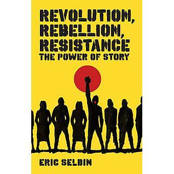 Revolutie - opstand - weerstand - de kracht van Story door Eric Selbi