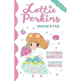 Lottie Perkins - Movie Star (Lottie Perkins - #1) by Katrina Nannestad
