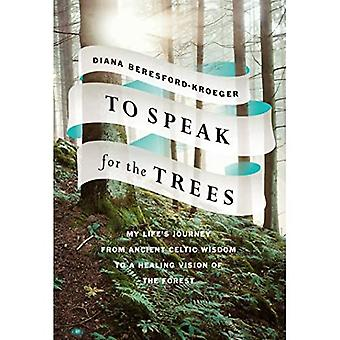 To Speak for the Trees: My Life's Journey from Ancient Celtic Wisdom toa Healing Vision of the Forest
