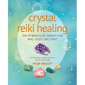 Crystal Reiki Healing The powerhouse therapy for mind body and spirit