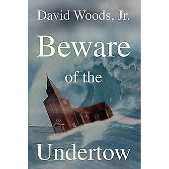 Beware of the Undertow by David Woods - Jr. - 9781441506429 Book