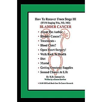 How to Recover from Stage III (Tnm Staging T4a - No - Mo) Bladder Can