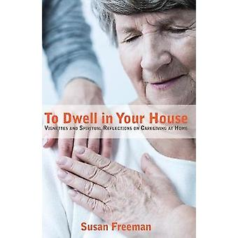 To Dwell in Your House by Susan Freeman - 9781532632433 Book