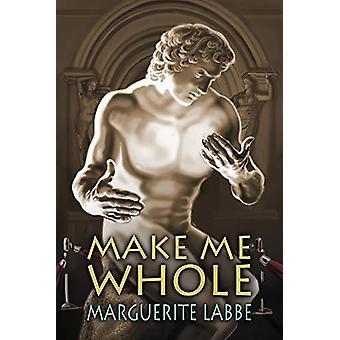 Make Me Whole by Marguerite Labbe - 9781627980555 Book