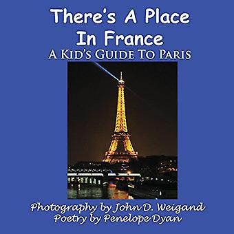 There's A Place In France - A Kid's Guide To Paris by John D Weigand