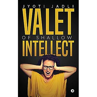 Valet of Shallow Intellect by Jyoti Jadli - 9781947498631 Book