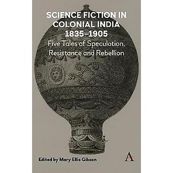 Science Fiction in Colonial India - 1835-1905 - Five Stories of Specul