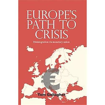 Europes Path to Crisis di Tom Gallagher