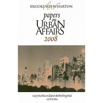 BrookingsWharton Papers on Urban Affairs 2008 by Edited by Gary Burtless & Edited by Janet Rothenberg Pack