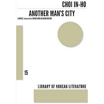 Another Mans City  A Novel by Choi Inho