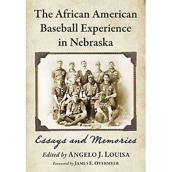 The African American Baseball Experience in Nebraska  Essays and Memories by Edited by Angelo J Louisa