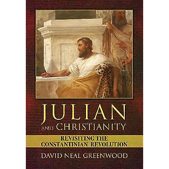 Julian and Christianity Revisiting the Constantinian Revolution