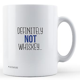 Definitely NOT Whiskey... (could be Whiskey) - Printed Mug