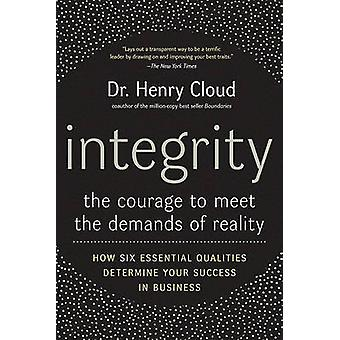 Integrity - The Courage to Meet the Demands of Reality by Henry Cloud