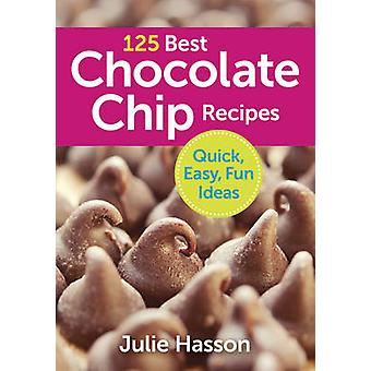 125 Best Chocolate Chip Recipes - Quick - Easy - Fun Ideas by Julie Ha