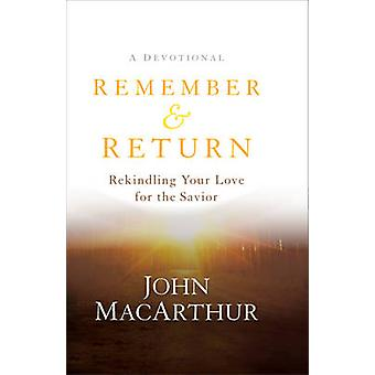 Remember and Return - Rekindling Your Love for the Savior--A Devotiona