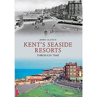 Kent's Seaside Resorts Through Time by John Clancy - 9781445603636 Bo