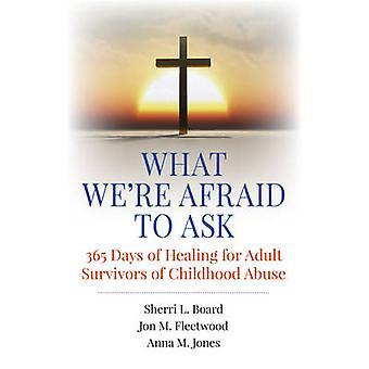 Vad vi är rädd för att be - 365 dagar av Healing för vuxna överlevande av