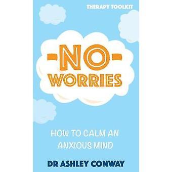 Pas de soucis - comment calmer un esprit anxieux par Ashley Conway - 9781780723