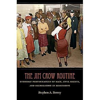 Jim Crow rutinen: Everyday forestillinger av rase, borgerrettigheter og segregering i Mississippi
