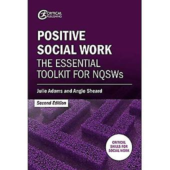 Positive Social Work: The�Essential Toolkit for NQSWs�(Critical Skills for Social�Work)