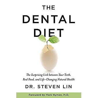 The Dental Diet: The Surprising Link between Your Teeth, Real Food, and� Life-Changing Natural Health