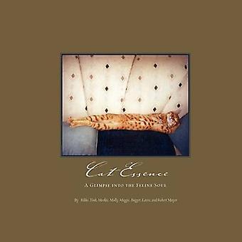Cat Essence A Glimpse Into the Feline Soul by Mayer & Laura