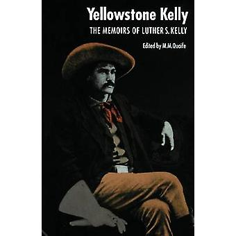 Yellowstone Kelly The Memoirs of Luther S. Kelly by Kelly & Luther S.