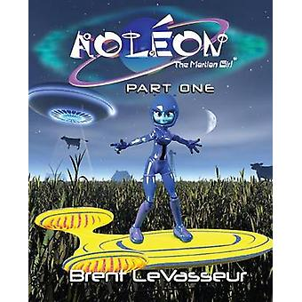 Aoleon The Martian Girl Science Fiction Saga  Part 1 First Contact by LeVasseur & Brent