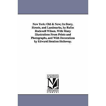 New York-Band 1 alte Geschichte neu Gassen und Sehenswürdigkeiten von Rufus Rockwell Wilson. mit vielen Abbildungen von Prints und Photog von Wilson & Rufus Rockwell