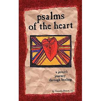 Psalms of the Heart by Brown & S.J. & Timothy