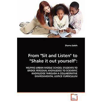 From Sit and Listen to Shake it out yourself by Sadeh & Shamu