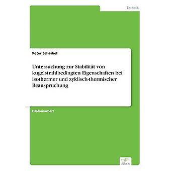 Untersuchung zur Stabilitt von kugelstrahlbedingten Eigenschaften bei isothermer und zyklischthermischer Beanspruchung par Scheibel & Pierre
