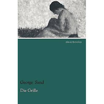 Die Grille by Sand & George