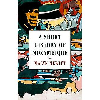 A Short History of Mozambique by Professor Malyn Newitt - 97801908474